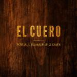 El Cuero - For all remaining days
